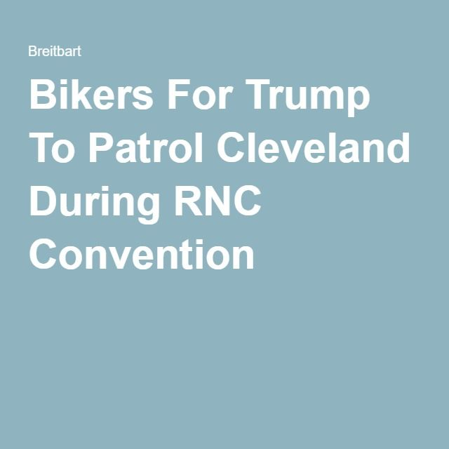 Bikers For Trump To Patrol Cleveland During RNC Convention