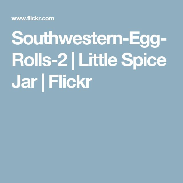 Southwestern-Egg-Rolls-2 | Little Spice Jar | Flickr