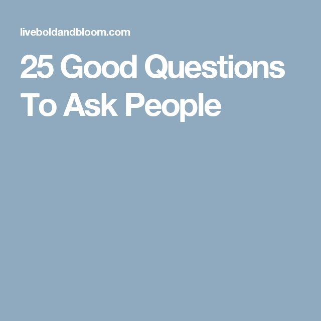 best questions to ask someone on a dating site What's the best advice someone has ever given lot less nerve-wrecking if you're armed with the right questions to ask hate the most about modern dating.