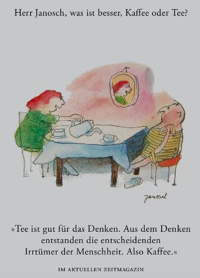 Herr #Janosch, was ist besser, Kaffee oder Tee?
