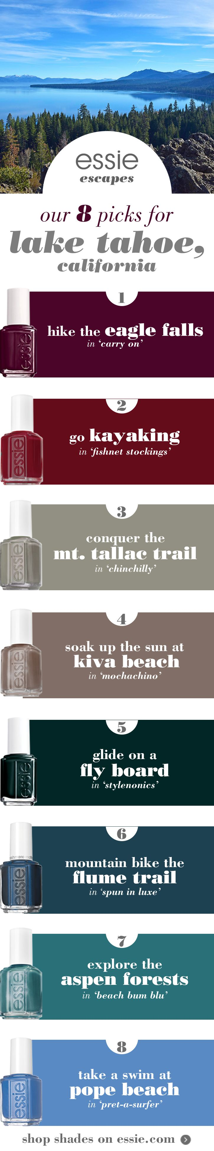 Explore beautiful Lake Tahoe, California! Conquer the Mt. Tallac Trail in ' spun in luxe', go kayaking in 'fishnet stockings', and soak up the sun at Kiva Beach in 'mochachino'. No matter what you do on your getaway -- there's a perfect essie nail polish shade for you!