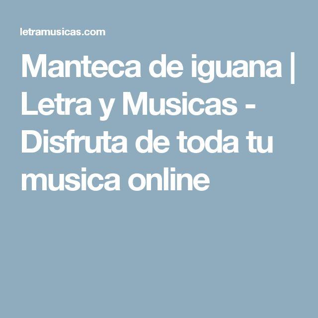 Manteca de iguana | Letra y Musicas - Disfruta de toda tu musica online