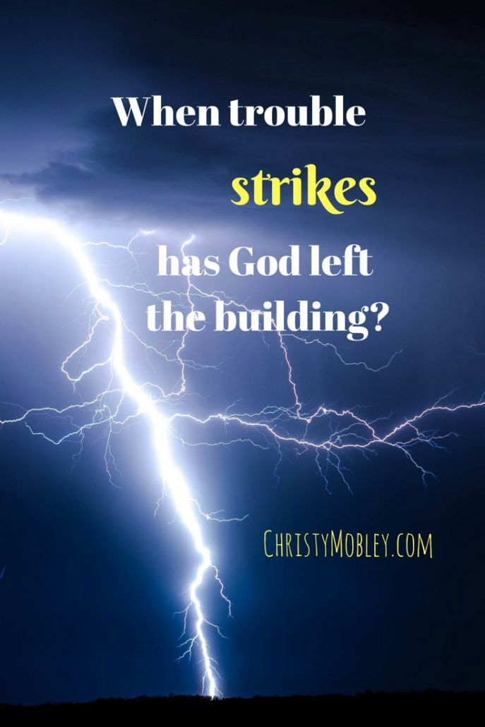 When Trouble Strikes, Has God Left the Building? - Christy Mobley. #trouble #hope #faith