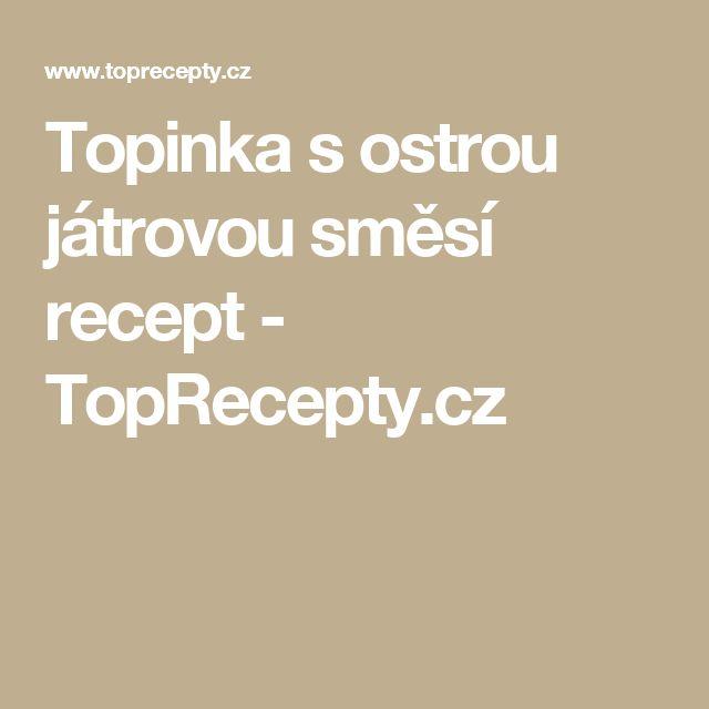 Topinka s ostrou játrovou směsí recept - TopRecepty.cz