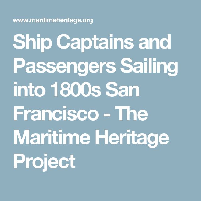 Ship Captains and Passengers Sailing into 1800s San Francisco - The Maritime Heritage Project