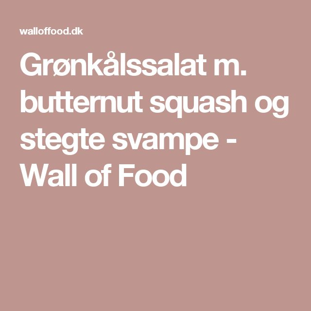 Grønkålssalat m. butternut squash og stegte svampe - Wall of Food