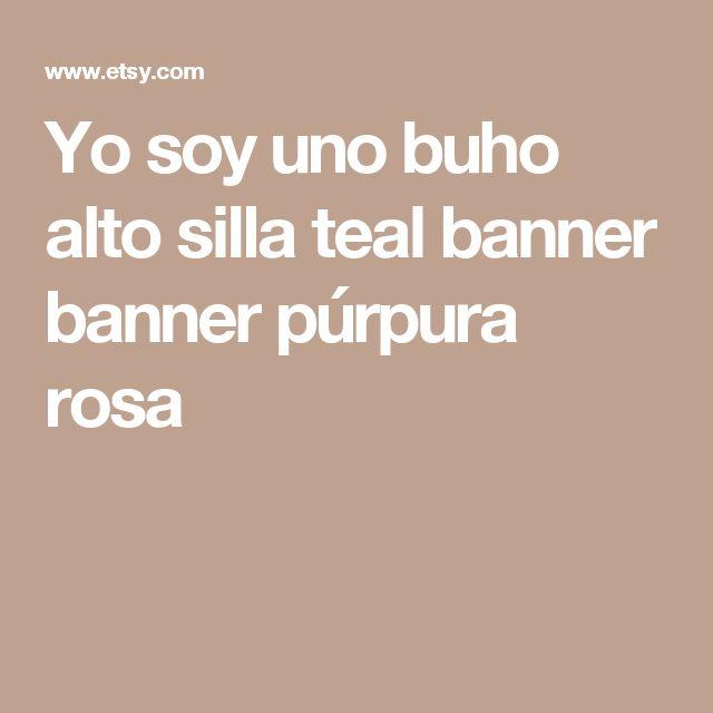 Yo soy uno buho alto silla teal banner banner púrpura rosa