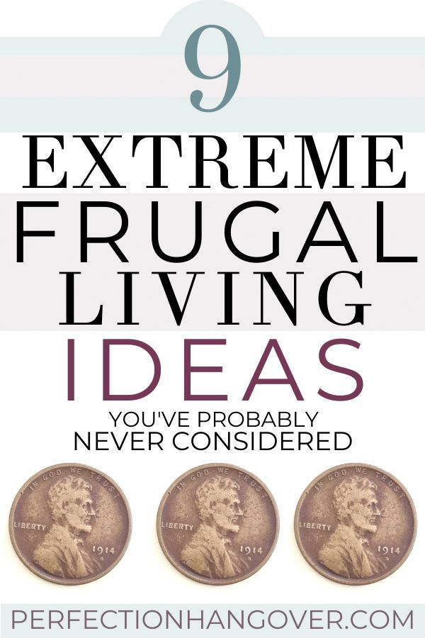 9 Extreme Frugal Living Ideas You Ve Never Considered In 2020