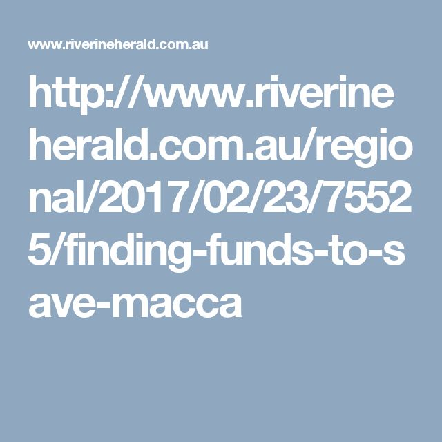 http://www.riverineherald.com.au/regional/2017/02/23/75525/finding-funds-to-save-macca