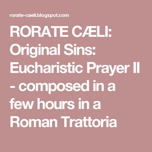 RORATE CÆLI: Original Sins: Eucharistic Prayer II - composed in a few hours in a Roman Trattoria
