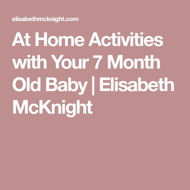 At Home Activities with Your 7 Month Old Baby | Elisabeth McKnight