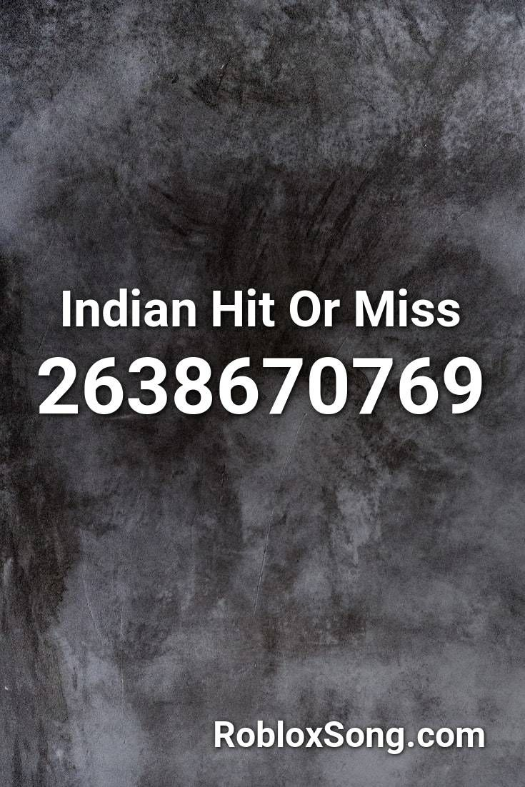 Indian Hit Or Miss Roblox Id Roblox Music Codes In 2020 Roblox