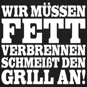 Wir müssen Fett verbrennen, schmeißt den Grill an!   Suchbegriff: Grill Sprüche & T-shirts   Spreadshirt