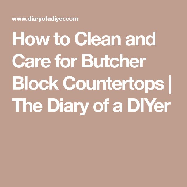 How to Clean and Care for Butcher Block Countertops | The Diary of a DIYer
