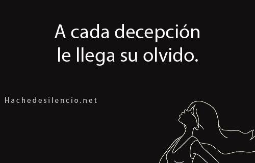 A cada decepcion le llega su olvido. #frases