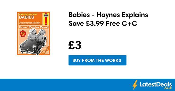 Babies - Haynes Explains Save £3.99 Free C+C at The Works