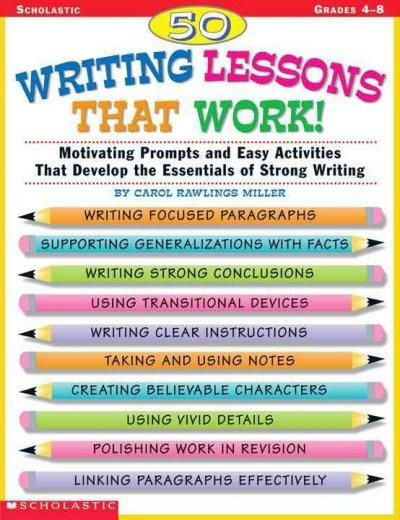 Precision Series 50 Writing Lessons That Work! Grades 4-8: Motivating Prompts and Easy Activities That Develop the Essentials of S...