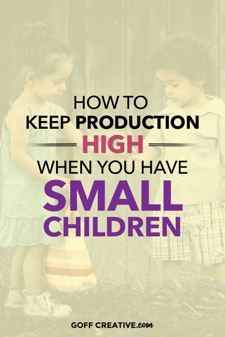 How To Keep Production High When You Have Small Children. College MomOnline  ...