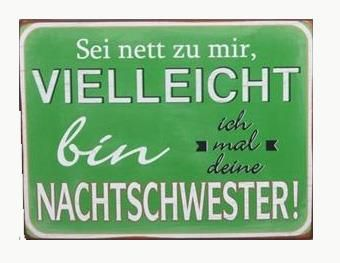 """Metallschild mit der Aufschrift: """"Sei nett zu mir, vielleicht bin ich mal deine Nachtschwester"""" Über dieses Schild freut sich garantiert jede Krankenschwester, Altenpflegerin, Pfleger oder andere medizinische Fachangestellte. Ein..."""
