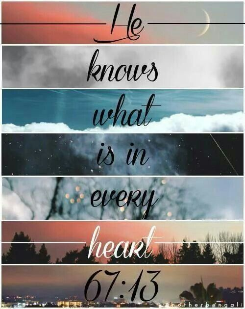 """""""He knows what is in every heart. """" beautiful verse from the Qu'ran about tolerance, inner peace, faith, and the need to not judge others because God, alone, knows what is in the hearts of us all. Inspiration comes from everywhere."""