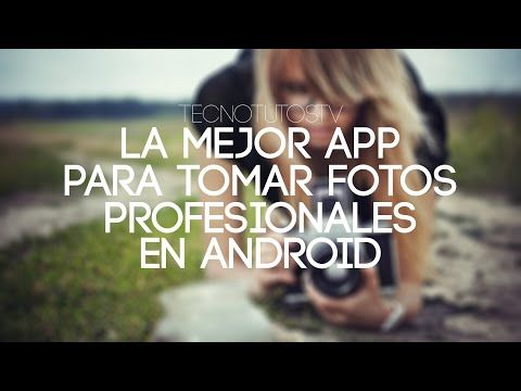 La Mejor App para Tomar Fotos Profesionales para Android y HD | TecnoTutosTv - YouTube