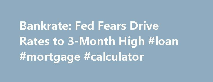 Charming Bankrate: Fed Fears Drive Rates To 3 Month High #loan #mortgage #calculator  Http://money.remmont.com/bankrate Fed Fears Drive Rates To 3 Month Highu2026