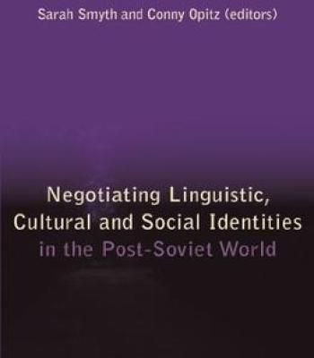 Negotiating Linguistic Cultural And Social Identities In The Post-Soviet World PDF