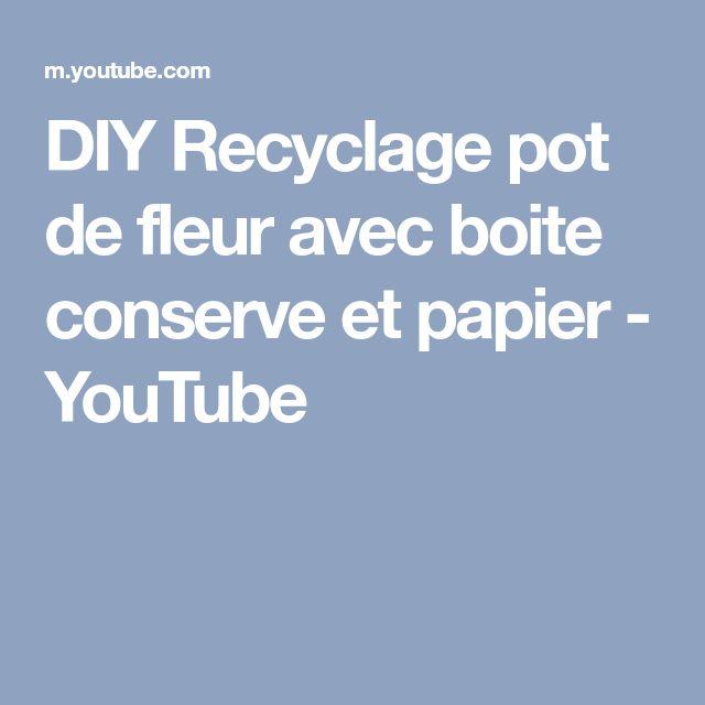 Diy Recyclage Pot De Fleur Avec Boite Conserve Et Papier Youtube