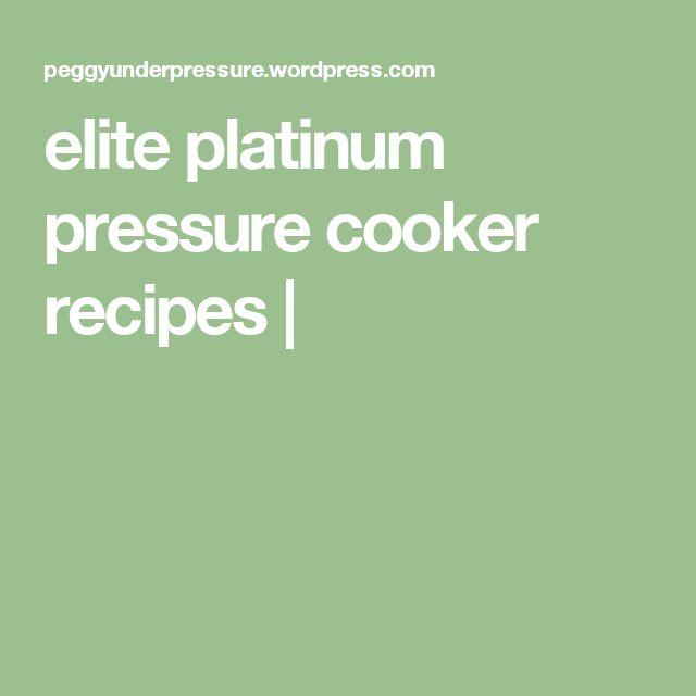 elite platinum pressure cooker recipes |