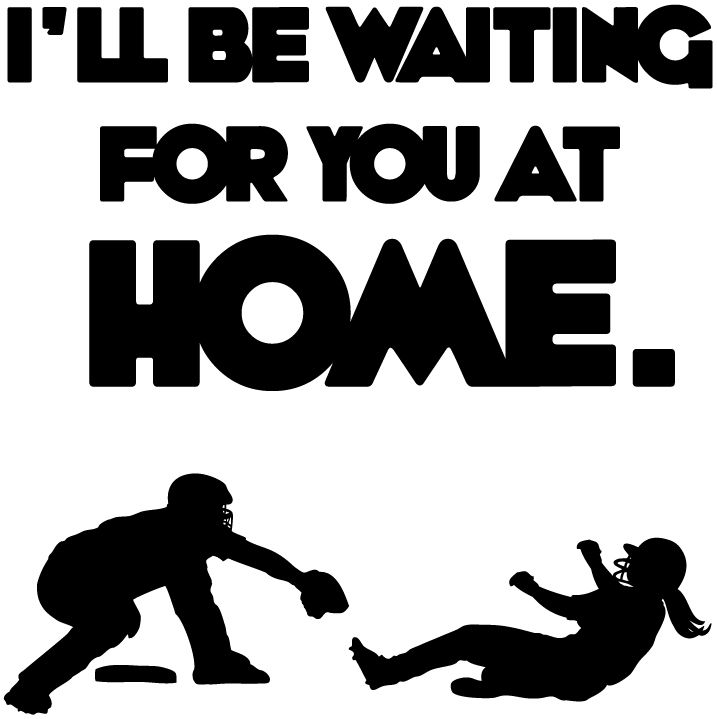 Let the other team know that you'll be there waiting for them when they TRY to come home.