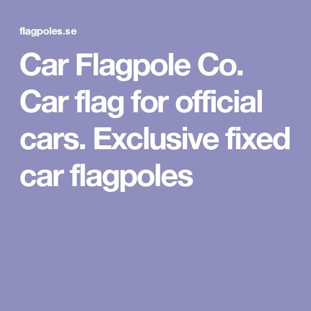 Car Flagpole Co. Car flag for official cars. Exclusive fixed car flagpoles