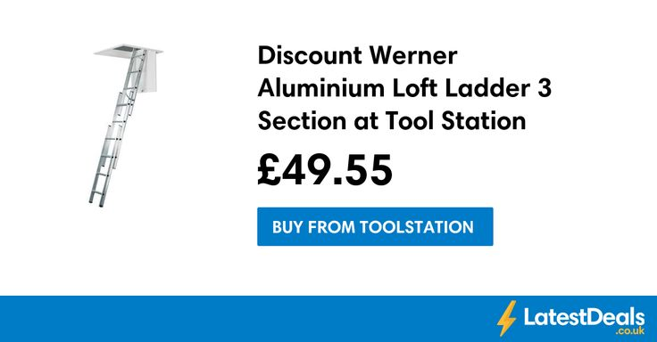 Discount Werner Aluminium Loft Ladder 3 Section at Tool Station, £49.55 at Toolstation