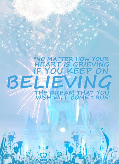 """""""No matter how your heart is grieving if you keep on BELIEVING this dream that you wish will come true."""""""