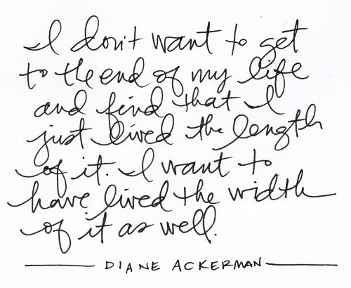 : Inspiration, Quotes, Truth, Diane Ackerman, Width, My Life, Wisdom, Thought, Live Life