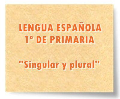 """LENGUA ESPAÑOLA DE 1º DE PRIMARIA: """"Singular y plural"""""""