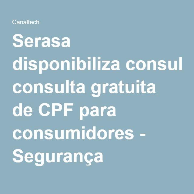 Serasa disponibiliza consulta gratuita de CPF para consumidores - Segurança
