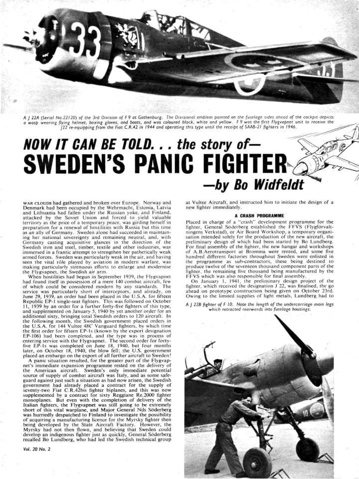 At the onset of World War II, the Swedish Air Force (Flygvapnet) was equipped with largely obsolete Gloster Gladiator (J 8) biplane fighters. To augment this, Sweden ordered 120 Seversky P-35 (J 9) and 144 P-66 Vanguard (J 10) aircraft from the United States. However, on 18 June 1940 after the German occupation of Norway, the United States declared an embargo against exporting weapons to any nation other than Great Britain. As the result, Flygvapnet suddenly faced a shortage of modern…