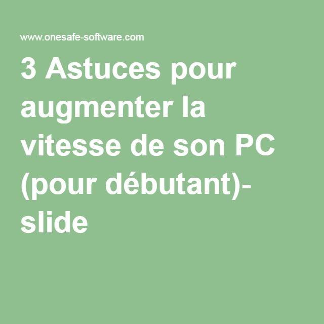 3 Astuces pour augmenter la vitesse de son PC (pour débutant)- slide lire la suite http://www.internet-software2015.blogspot.com
