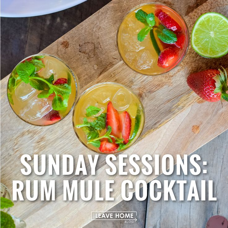 Leave Home Blog | The Rum Mule Cocktail: The Sunday Sessions | http://leavehome.com.au