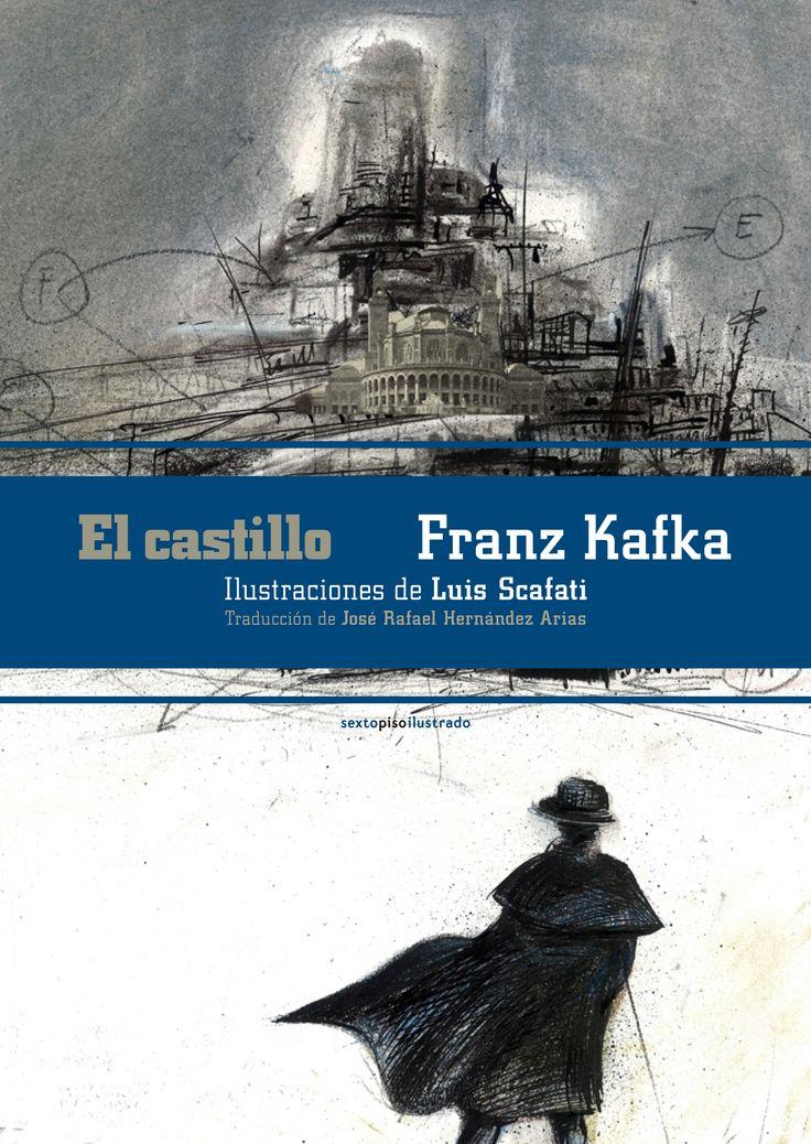 El castillo / Franz Kafka ; ilustraciones de Luis Scafati ; traducción de José Rafael Hernández Arias http://fama.us.es/record=b2686708~S5*spi