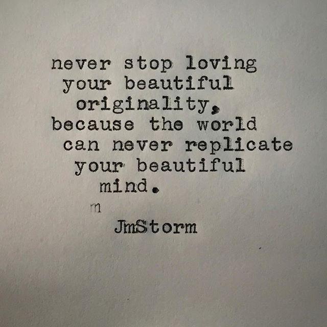 Never stop loving your beautiful originality...