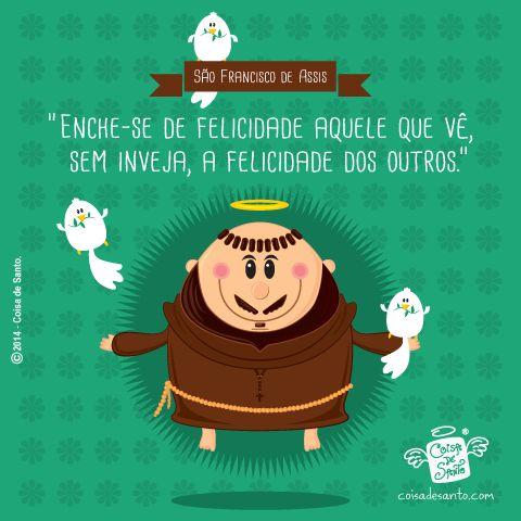 """""""Enche-se de felicidade aquele que vê, sem inveja, a felicidade dos outros."""" (São Francisco de Assis)"""