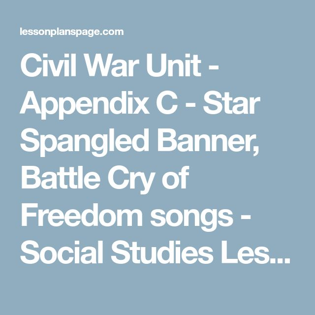 Civil War Unit - Appendix C - Star Spangled Banner, Battle Cry of Freedom songs - Social Studies Lesson Plan, Thematic Unit, Activity, Worksheet, or Teaching Idea