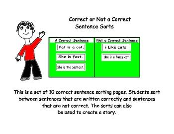This is a set of 10 Correct Sentence Sorts. Correct Sentence Sorts are a good way to help students understand how to correctly write a sentence. After the teacher gives a lesson on writing a sentence correctly, students can use a Sentence Sort to practice what they have learned.