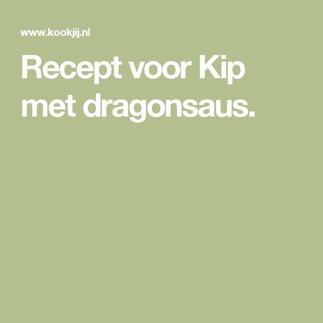 Recept voor Kip met dragonsaus.