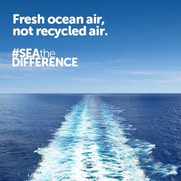 Fresh ocean air, not recycled air.