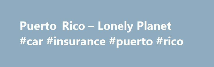 Puerto Rico – Lonely Planet #car #insurance #puerto #rico http://new-mexico.remmont.com/puerto-rico-lonely-planet-car-insurance-puerto-rico/  Puerto Rico $83 Cruises, Sailing Water Tours San Juan Snorkel and Picnic Cruise Spread your wings and take a leisurely sail to a deserted island from San Juan. Cruising aboard the Barefoot IV Catamaran, this trip promises to be the highlight of your San Juan vacation!The tour takes you on a relaxing sail by catamaran to the uninhabited island of…