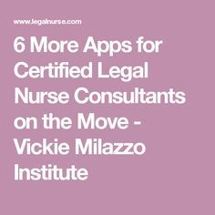 6 More Apps for Certified Legal Nurse Consultants on the Move - Vickie Milazzo Institute
