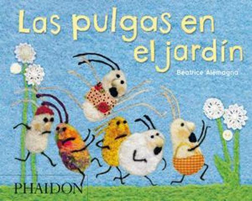 LAS PULGAS EN EL JARDÍN  Beatrice Alemagna. Phaidon.