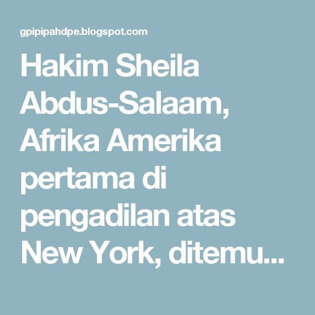 Hakim Sheila Abdus-Salaam, Afrika Amerika pertama di pengadilan atas New York, ditemukan tewas di Sungai Hudson | GPI - Pipa HDPE